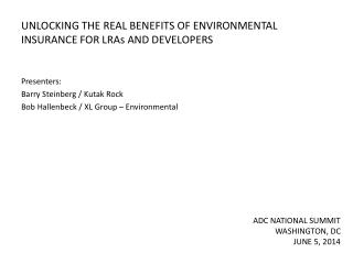 UNLOCKING THE REAL BENEFITS OF ENVIRONMENTAL INSURANCE FOR LRAs AND DEVELOPERS