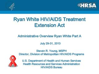 Ryan White HIV/AIDS Treatment  Extension Act Administrative Overview Ryan White Part A