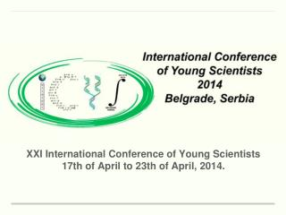 XXI International Conference of Young Scientists 17th of April to 23th of April, 2014.