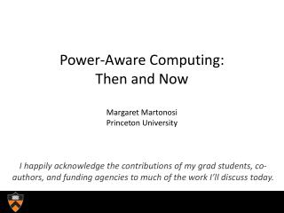 Power-Aware  Computing: Then  and Now Margaret Martonosi Princeton University