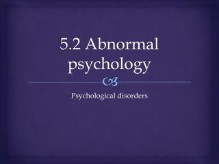 5.2 Abnormal psychology
