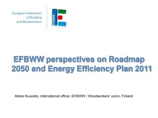 EFBWW  perspectives  on  Roadmap  2050 and Energy  Efficiency Plan  2011