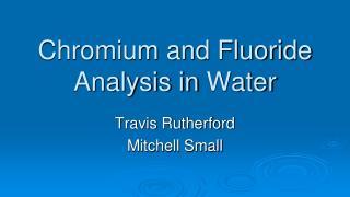 Chromium and Fluoride  Analysis in  Water