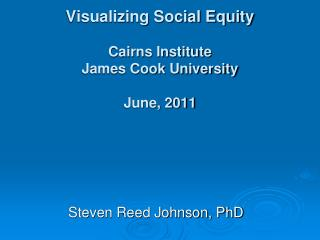 Visualizing Social Equity Cairns Institute James Cook University June, 2011