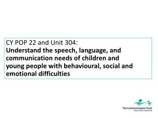 CY POP 22 and Unit 304: Understand the speech, language, and communication needs of children and