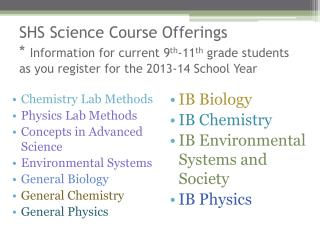 SHS Science Course Offerings *  Information for current 9 th -11 th  grade students as you register for the 2013-14 Sch