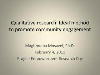 Qualitative research: Ideal method to promote community engagement