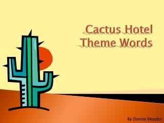 Cactus Hotel    Theme Words