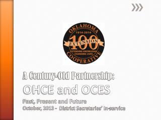 A Century-Old Partnership:   OHCE and OCES Past, Present and Future  October, 2013 -  District Secretaries' In-service