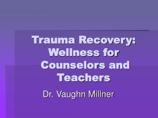 trauma recovery: wellness for counselors and teachers