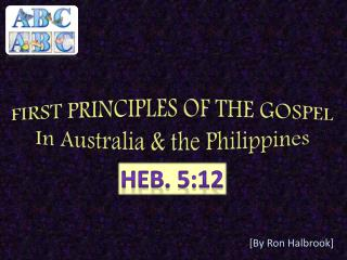 FIRST PRINCIPLES OF THE GOSPEL  In Australia & the Philippines