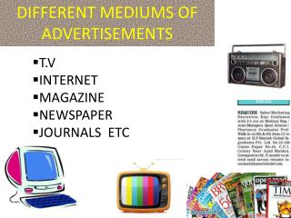 DIFFERENT MEDIUMS OF ADVERTISEMENTS