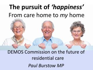 The pursuit of  �happiness� From care home to  my  home