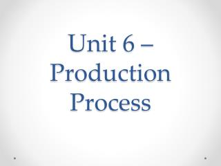Unit 6 – Production Process