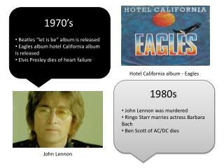 "1970's  Beatles ""let is be"" album is released  Eagles album hotel California album is released  Elvis Presley dies of h"