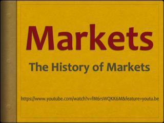 Markets The History of Markets
