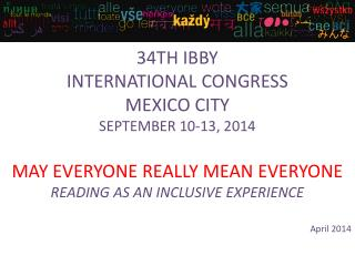 34TH IBBY INTERNATIONAL CONGRESS MEXICO CITY SEPTEMBER 10-13, 2014 MAY EVERYONE REALLY MEAN EVERYONE READING AS AN INCL