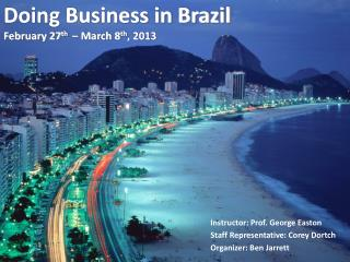 Doing Business in Brazil February 27 th – March 8 th , 2013
