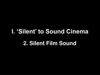 I. 'Silent' to Sound Cinema