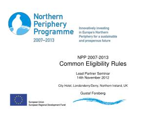 NPP 2007-2013 Common Eligibility Rules Lead  Partner Seminar 14th November 2012 City Hotel, Londonderry/Derry, Northern