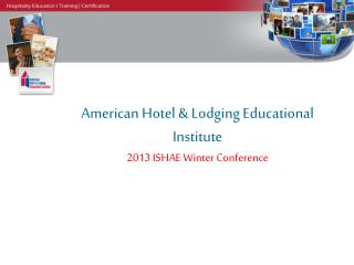 American Hotel & Lodging Educational Institute 2013 ISHAE Winter Conference