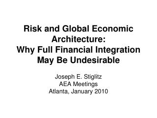 Risk and Global Economic Architecture:   Why Full Financial Integration May Be Undesirable