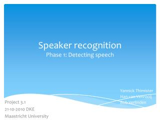 Speaker recognition Phase 1: Detecting speech