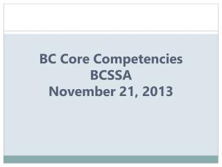 BC Core Competencies BCSSA November 21,  2013