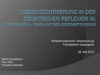 Subjektzentrierung in der didaktischen Reflexion III:  Wahrnehmen – Blick auf den gestimmten Raum