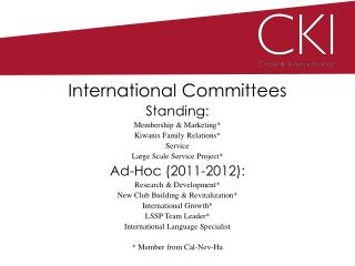 International Committees Standing: Membership & Marketing* Kiwanis Family Relations* Service Large Scale Service Projec