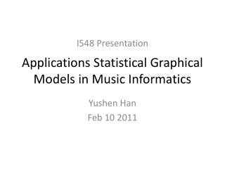 Applications Statistical Graphical Models in Music Informatics