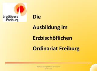 Die  Ausbildung im  Erzbisch�flichen  Ordinariat Freiburg