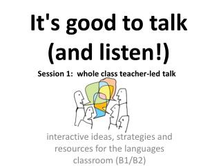 It's good to talk  ( and listen !)