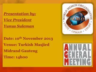 Presentation by:  Vice President Yunus Suleman Date: 10 th  November 2013 Venue: Turkish  Masjied Midrand  Gauteng Time