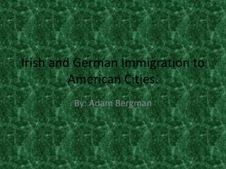 Irish and German Immigration to American Cities.