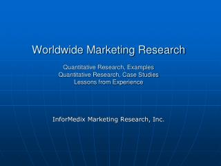 Worldwide Marketing Research Quantitative Research, Examples Quantitative Research, Case Studies Lessons from Experienc