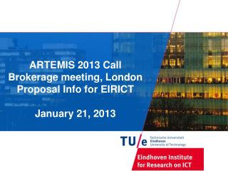 ARTEMIS 2013 Call Brokerage meeting, London Proposal Info for EIRICT January 21,  2013