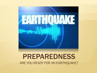 PREPAREDNESS ARE YOU READY FOR AN EARTHQUAKE?