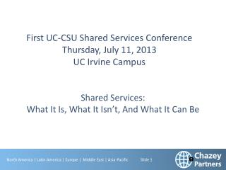 First UC-CSU  Shared Services Conference  Thursday , July 11, 2013  UC  Irvine Campus
