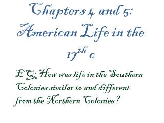 Chapters 4 and 5:  American Life in the 17 th  c
