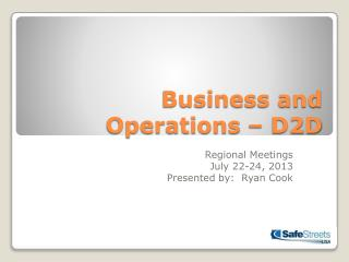 Business and Operations – D2D