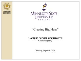 """Creating Big Ideas"" Campus Service Cooperative  Colin Dougherty Tuesday, August 9, 2011"