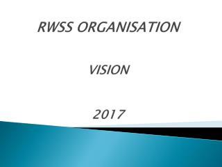 RWSS  ORGANISATION VISION 2017