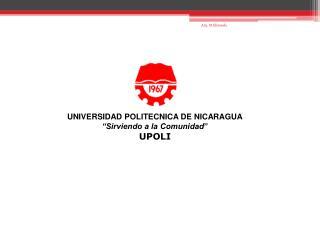 """UNIVERSIDAD POLITECNICA DE NICARAGUA """"Sirviendo a la Comunidad """" UPOLI"""