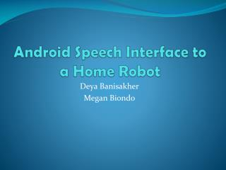 Android Speech Interface to a Home Robot