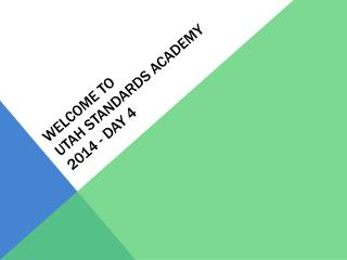 Welcome to  Utah Standards Academy  2014 - Day 4