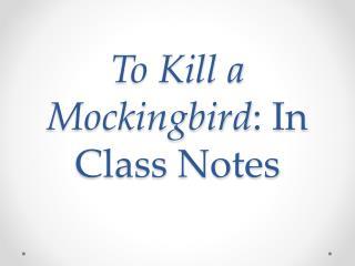 To Kill a Mockingbird : In Class Notes