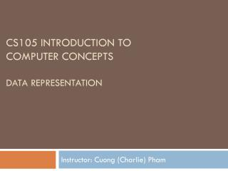 CS105 Introduction to  Computer Concepts Data REPRESENTATION