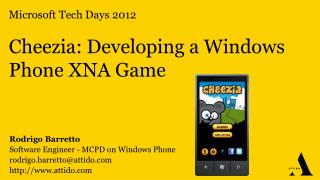 Microsoft Tech Days 2012 Cheezia :  Developing  a Windows Phone XNA Game