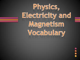 Physics, Electricity and Magnetism Vocabulary